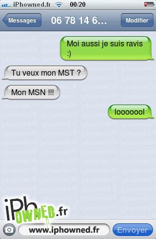 Moi aussi je suis ravis :), Tu veux mon MST ?, Mon MSN !!!, looooool,