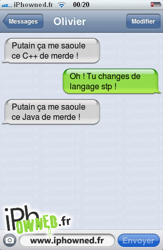 *censured* ça me saoule ce C++ de merde !, Oh ! Tu changes de langage stp !, *censured* ça me saoule ce Java de merde !,
