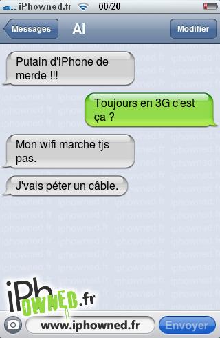 *censured* d'iPhone de merde !!!, Toujours en 3G c'est ça ?, Mon wifi marche tjs pas., J'vais péter un câble.,