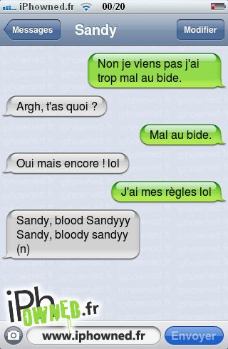 Non je viens pas j'ai trop mal au bide., Argh, t'as quoi ?, Mal au bide., Oui mais encore ! lol, J'ai mes règles lol, Sandy, blood Sandyyy Sandy, bloody sandyy (n),