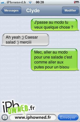 J'passe au mcdo tu veux quelque chose ?, Ah yeah ;) Caesar salad :) merciii, Mec, aller au mcdo pour une salade c'est comme aller aux *censured*s pour un bisou,