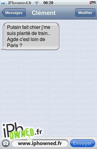 *censured* fait chier j'me suis planté de train.. Agde c'est loin de Paris ?,