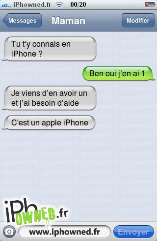 Tu t'y connais en iPhone ?, Ben oui j'en ai 1, Je viens  d'en avoir un et j'ai besoin d'aide, C'est un apple iPhone,
