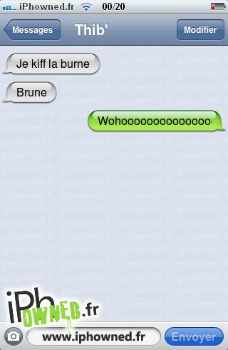 Je kiff la burne, Brune, Wohoooooooooooooooooooooooooooo,
