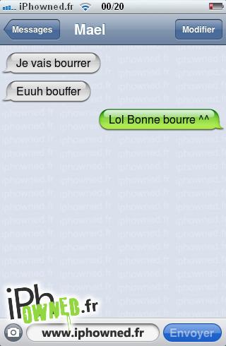 Je vais bourrer, Euuh bouffer, Lol Bonne bourre ^^,