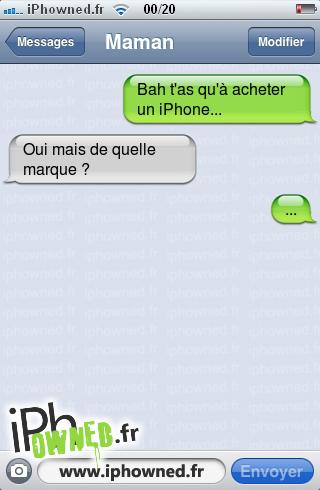 Bah t'as qu'à acheter un iPhone..., Oui mais de quelle marque ?, ...,