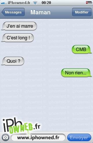 J'en ai marre, C'est long !, CMB, Quoi ?, Non rien...,