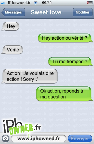 Hey, Hey action ou vérité ?, Vérité, Tu me trompes ?, Action ! Je voulais dire action ! Sorry :/, Ok action, réponds à ma question,