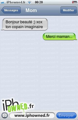 Bonjour beauté ;)  xox ton copain imaginaire, Merci maman...,