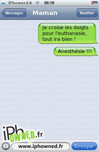 Je croise les doigts pour l'euthanasie, tout ira bien !, Anesthésie !!!,
