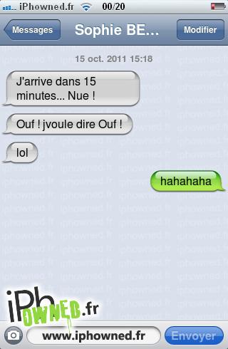 15 oct. 2011 15:18, J'arrive dans 15 minutes... Nue !, Ouf ! jvoule dire Ouf !, lol, hahahaha,