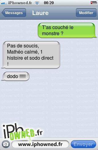 T'as couché le monstre ?, Pas de soucis, Mathéo calmé, 1 histoire et sodo direct !, dodo !!!!!,