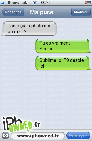 T'as reçu la photo sur ton mail ?, Tu es vraiment Staline., Sublime lol T9 desole lol,